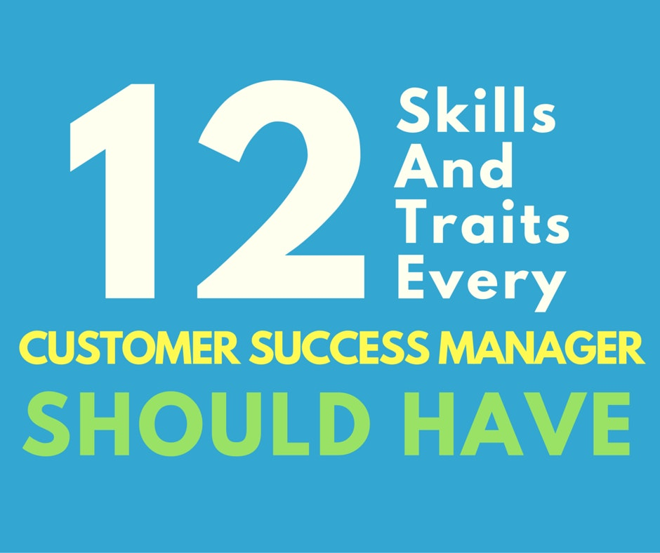 12 Key Skills And Traits Every Customer Success Manager