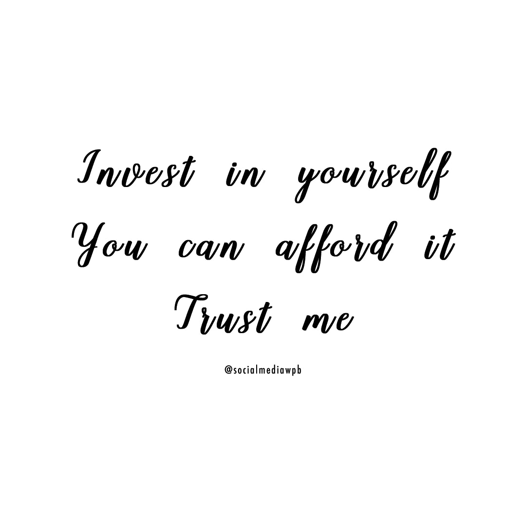 invest in yourself you can afford it trust me own it invest in yourself you can afford it trust me