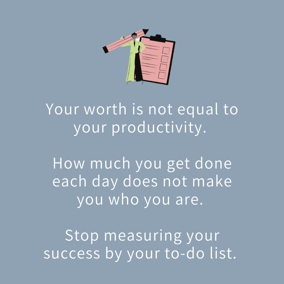 lack discipline text says: your worth is not equal to your productivity. How much you get done each day does not make you sho you are.